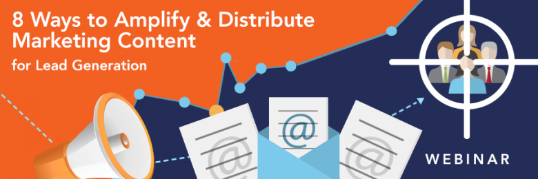 8 Ways to Amplify & Distribute Marketing Content for Lead Generation