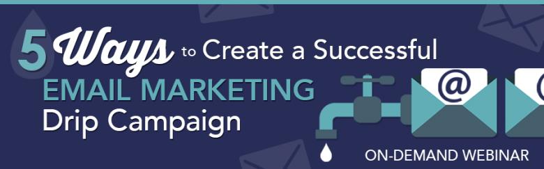 5 ways to create a successful drip campaign-on-demand webinar