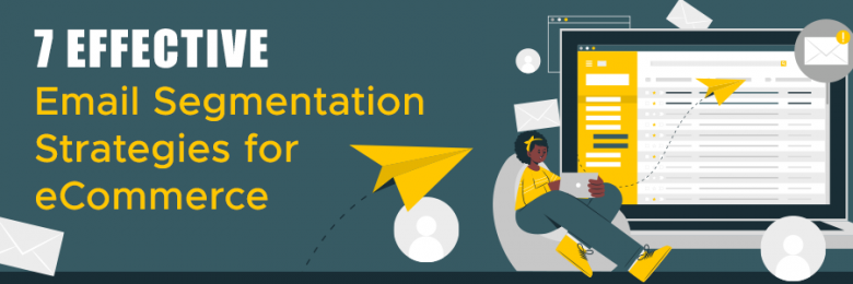 7 Effective Email Segmentation Strategies for eCommerce